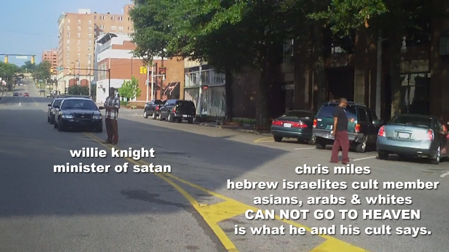willie knight minister of satan and chris miles hebrew israelites cult member asians, arabs & whites CAN NOT GO TO HEAVEN is what he and his cult says.